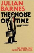 Barnes, Julian: The Noise of Time