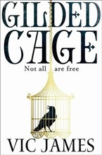 James, Vic: Gilded Cage Not all are free, The Dark Gifts Trilogy 1