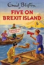 Blyton, Enid/Vincent, Bruno: Five on Brexit Island Enid Blyton for Grown-Ups