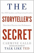 Gallo, Carmine: The Storyteller's Secret How TED Speakers and Inspirational Leaders Turn Their Passion into Performance