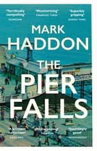 Haddon, Mark: The Pier Falls And Other Stories
