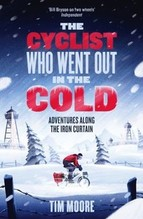 Moore, Tim: The Cyclist Who Went Out in the Cold