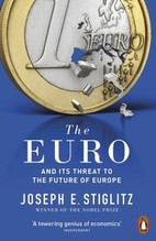 Stiglitz, Joseph: The Euro And its Threat to the Future of Europe