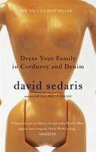 Sedaris, David: Dress Your Family in Corduroy and Denim
